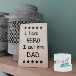 I have a hero I call him Dad. houten kaart