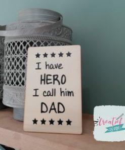 I have a hero I call him Dad. houten kaart
