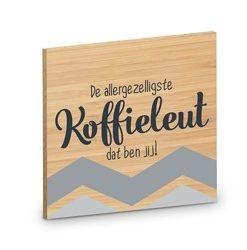 onderzetter koffieleut, houten onderzetter, tekst onderzetter, de allergezelligste koffieleut dat ben jij!