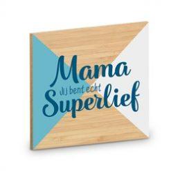 onderzetter mama, cadeau moederdag, cadeau mama, mama jij bent superlief